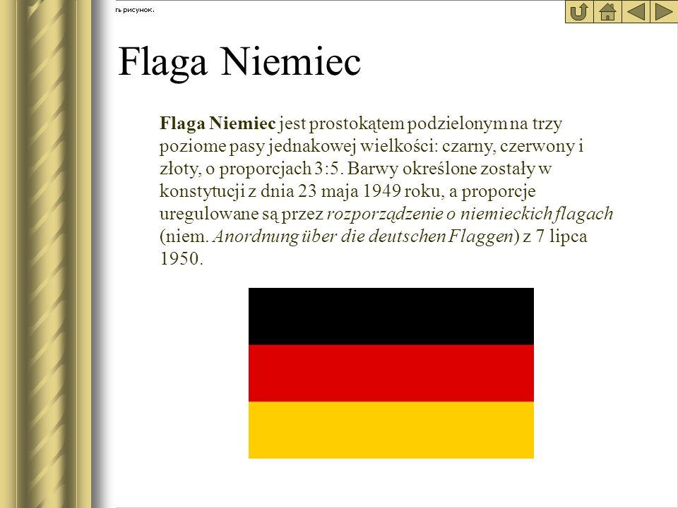 Flaga Niemiec Flaga Niemiec jest prostokątem podzielonym na trzy poziome pasy jednakowej wielkości: czarny, czerwony i złoty, o proporcjach 3:5. Barwy
