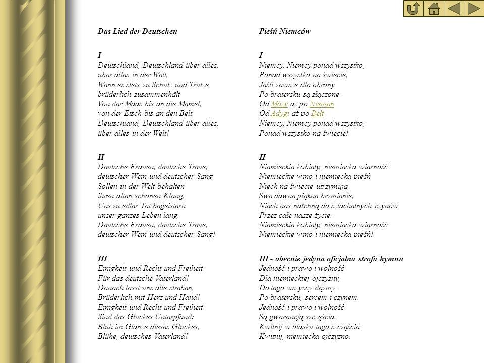 Das Lied der Deutschen I Deutschland, Deutschland über alles, über alles in der Welt, Wenn es stets zu Schutz und Trutze brüderlich zusammenhält Von d