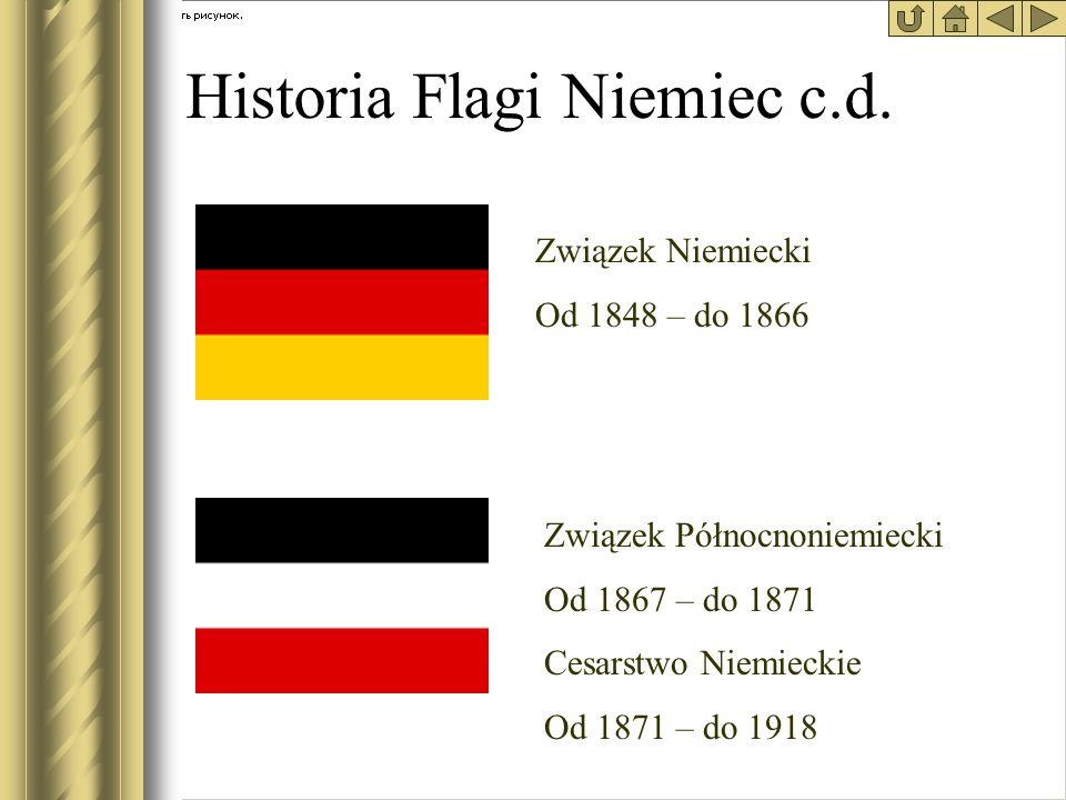 Historia Flagi Niemiec c.d. Związek Niemiecki Od 1848 – do 1866 Związek Północnoniemiecki Od 1867 – do 1871 Cesarstwo Niemieckie Od 1871 – do 1918
