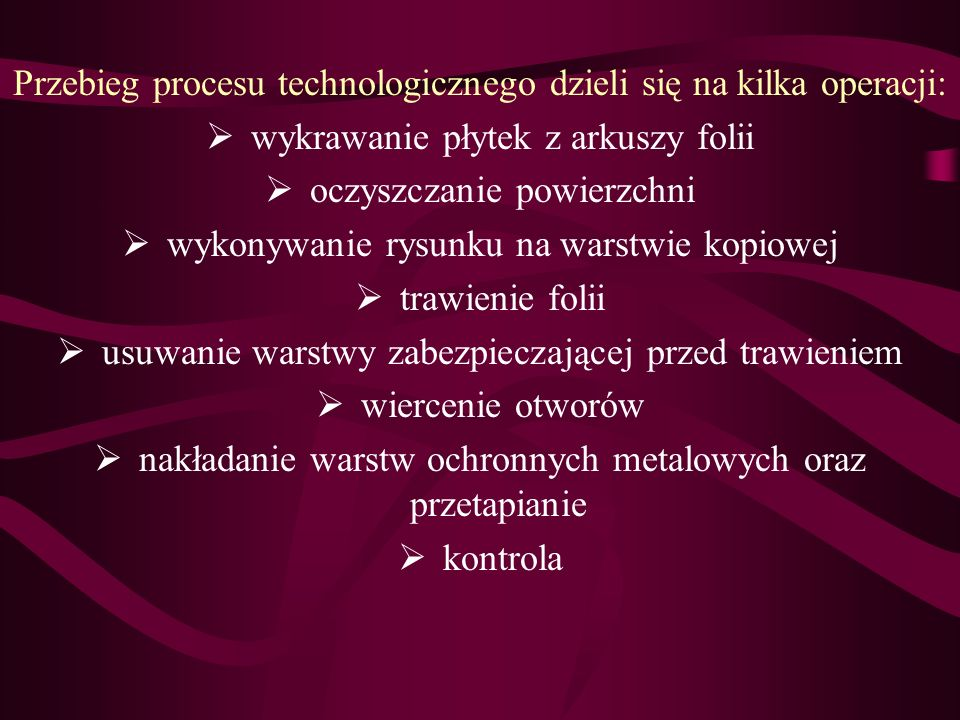 Proces technologiczny płytek drukowanych jednowarstwowych Płytki jednowarstwowe są pod względem konstrukcyjnym i technologicznym najprostsze. Mają one