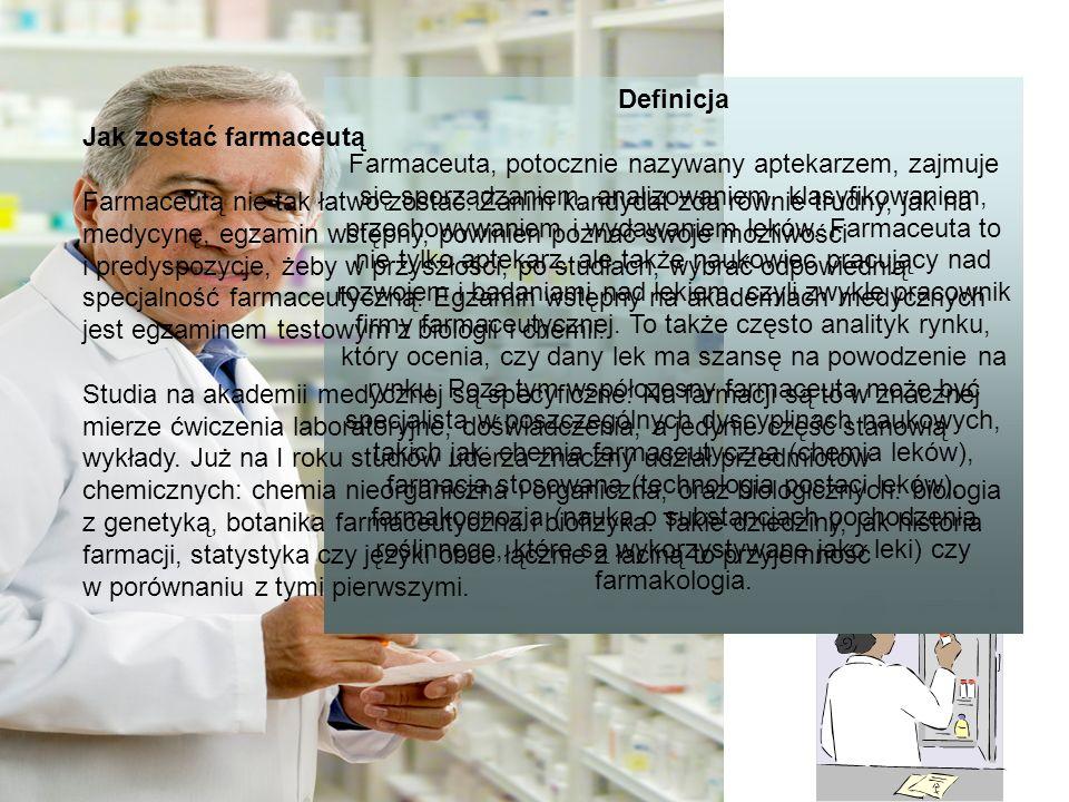 Definicja Farmaceuta, potocznie nazywany aptekarzem, zajmuje się sporządzaniem, analizowaniem, klasyfikowaniem, przechowywaniem i wydawaniem leków. Fa