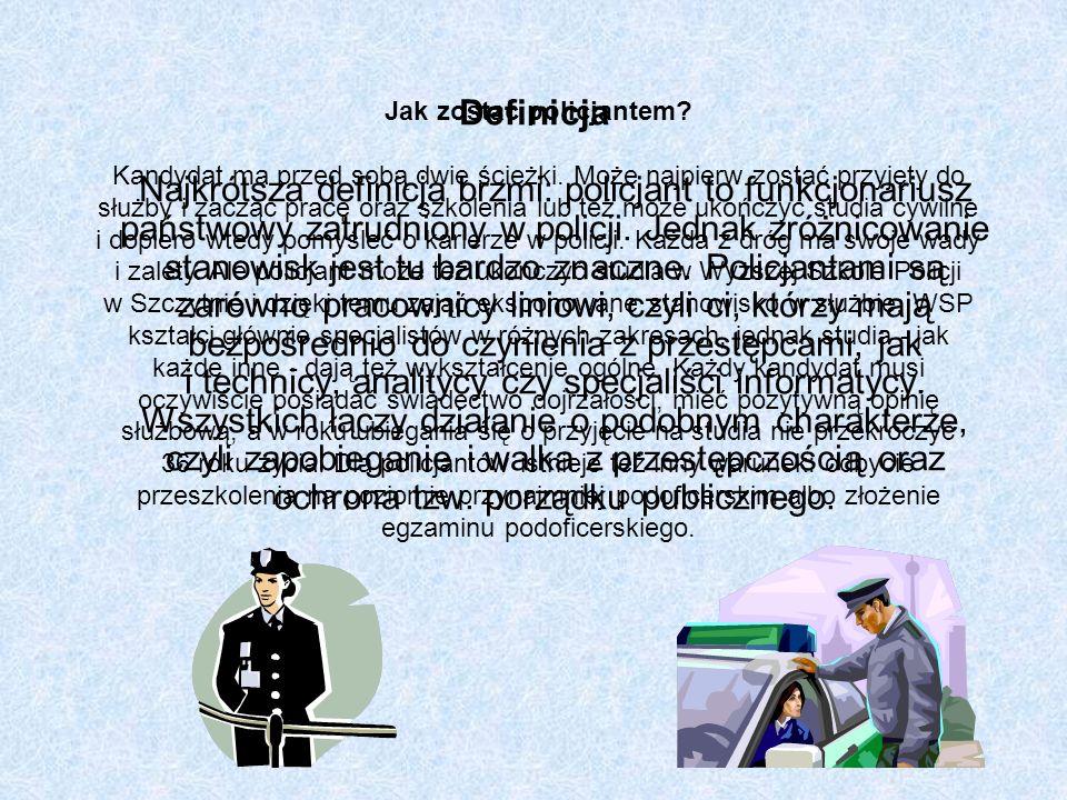 Definicja Najkrótsza definicja brzmi: policjant to funkcjonariusz państwowy zatrudniony w policji. Jednak zróżnicowanie stanowisk jest tu bardzo znacz