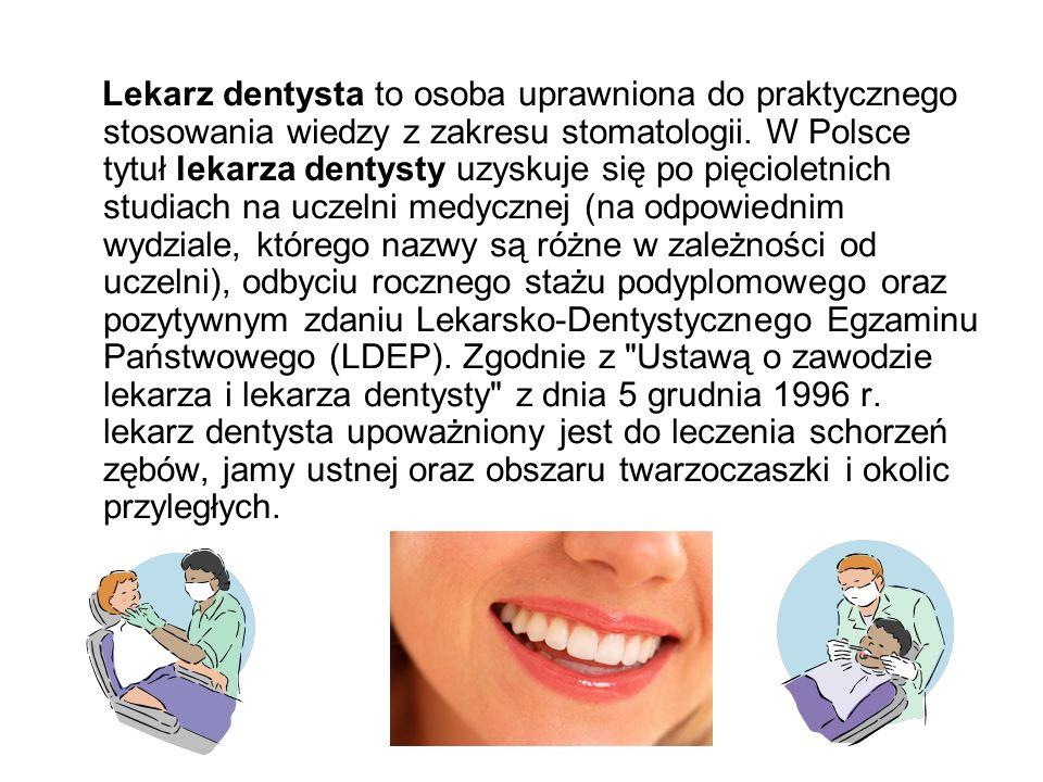 Lekarz dentysta to osoba uprawniona do praktycznego stosowania wiedzy z zakresu stomatologii. W Polsce tytuł lekarza dentysty uzyskuje się po pięciole