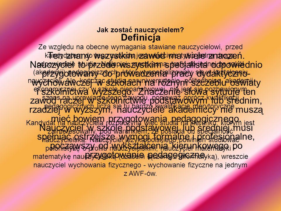 Definicja Ten znany wszystkim zawód ma wiele znaczeń. Nauczyciel to przede wszystkim specjalista odpowiednio przygotowany do prowadzenia pracy dydakty