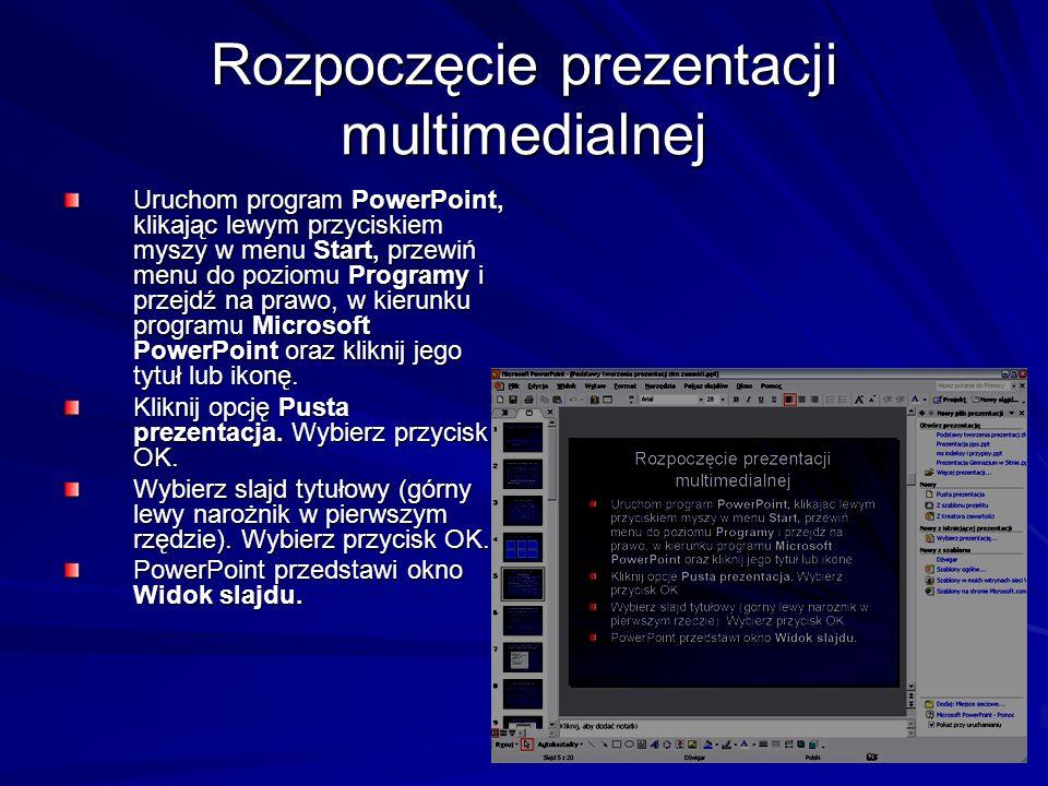 Rozpoczęcie prezentacji multimedialnej Uruchom program PowerPoint, klikając lewym przyciskiem myszy w menu Start, przewiń menu do poziomu Programy i p