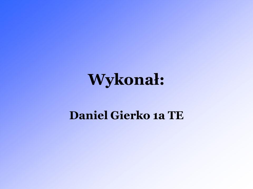 Wykonał: Daniel Gierko 1a TE