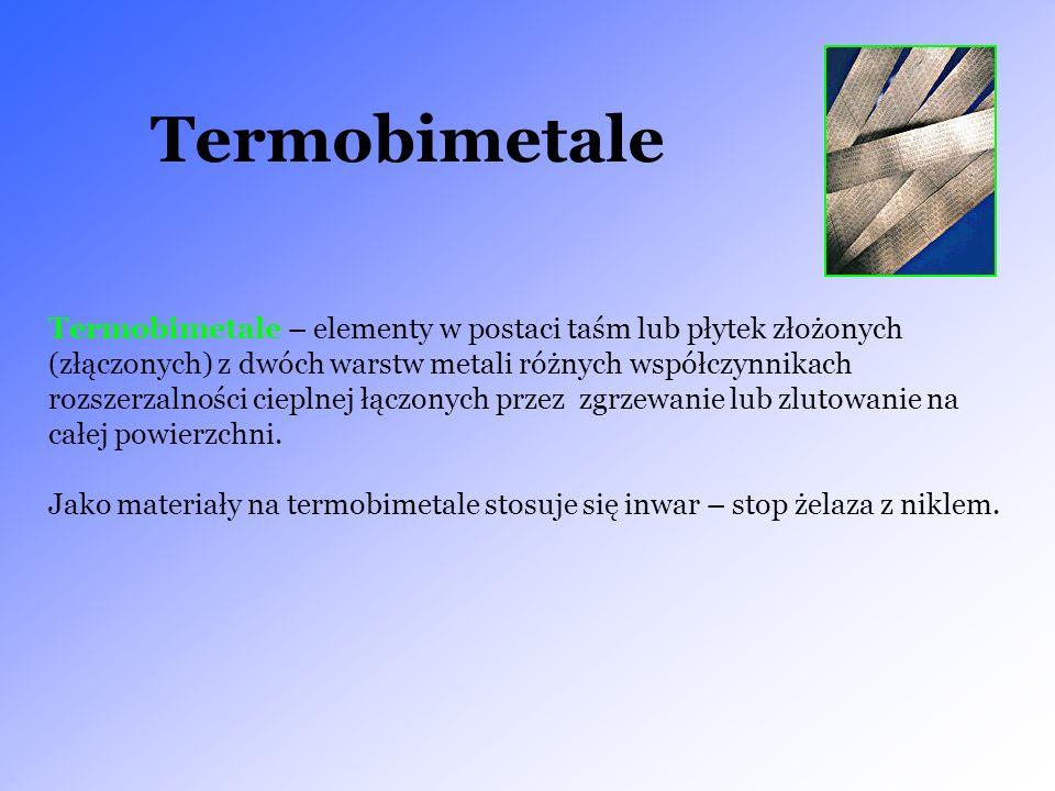 Termobimetale Termobimetale – elementy w postaci taśm lub płytek złożonych (złączonych) z dwóch warstw metali różnych współczynnikach rozszerzalności