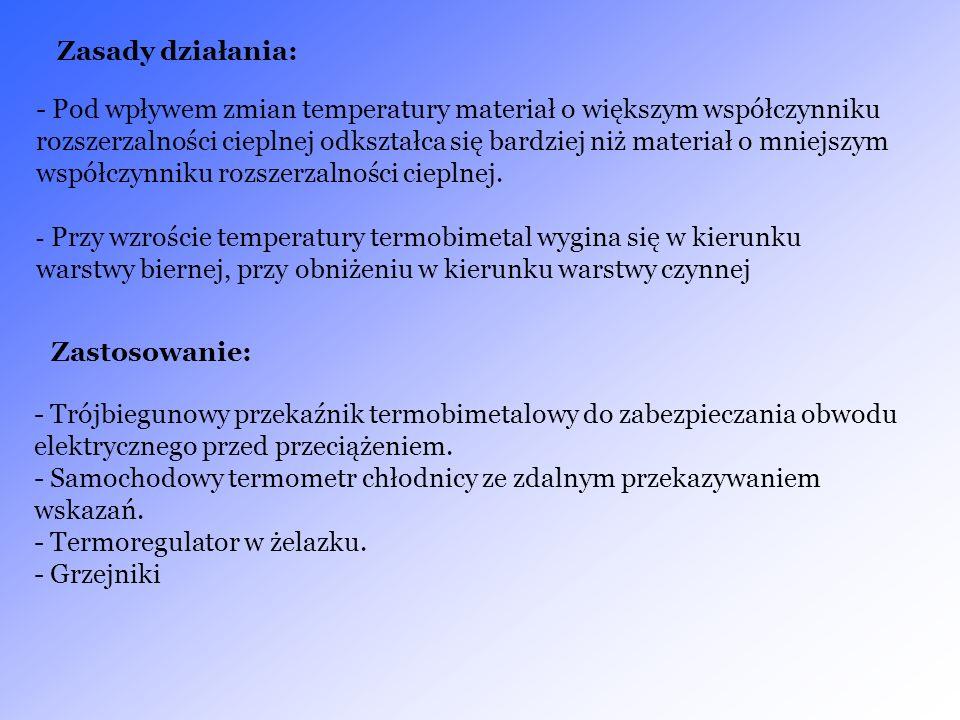 Zasady działania: - Pod wpływem zmian temperatury materiał o większym współczynniku rozszerzalności cieplnej odkształca się bardziej niż materiał o mn