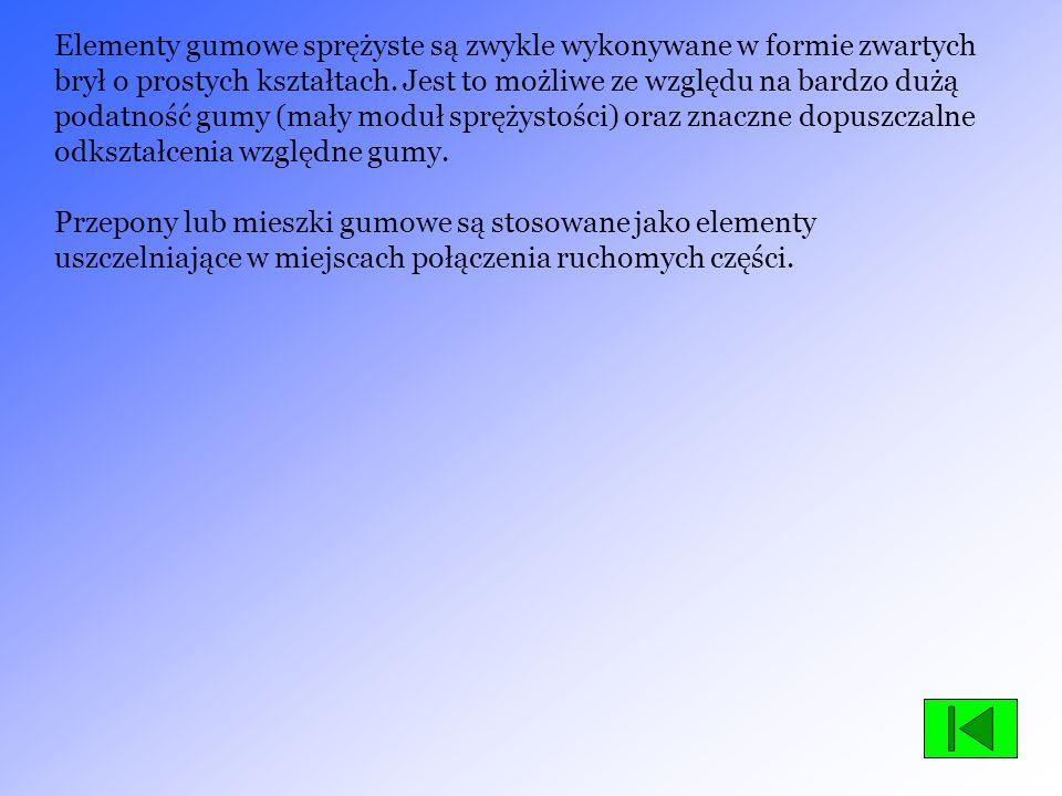Elementy gumowe sprężyste są zwykle wykonywane w formie zwartych brył o prostych kształtach. Jest to możliwe ze względu na bardzo dużą podatność gumy