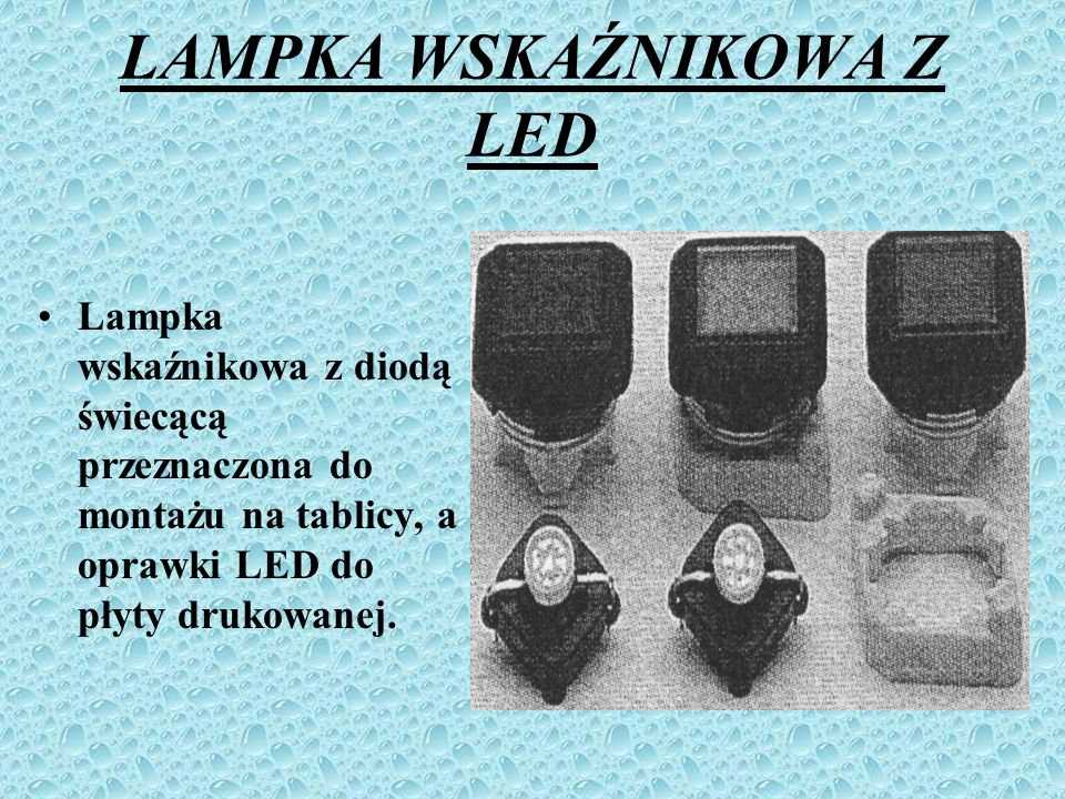 LAMPKA WSKAŹNIKOWA Z LED Lampka wskaźnikowa z diodą świecącą przeznaczona do montażu na tablicy, a oprawki LED do płyty drukowanej.