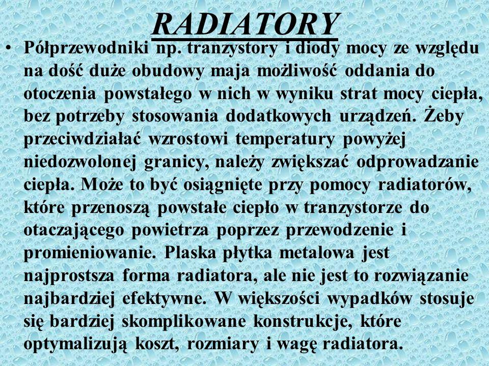 RADIATORY Półprzewodniki np. tranzystory i diody mocy ze względu na dość duże obudowy maja możliwość oddania do otoczenia powstałego w nich w wyniku s