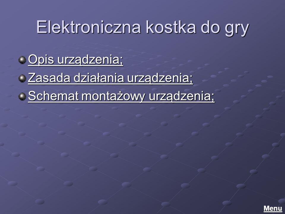 Elektroniczna kostka do gry Opis urządzenia; Opis urządzenia; Zasada działania urządzenia; Zasada działania urządzenia; Schemat montażowy urządzenia; Schemat montażowy urządzenia; Menu