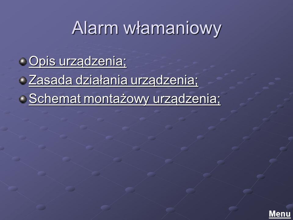 Alarm włamaniowy Opis urządzenia; Opis urządzenia; Zasada działania urządzenia; Zasada działania urządzenia; Schemat montażowy urządzenia; Schemat montażowy urządzenia; Menu