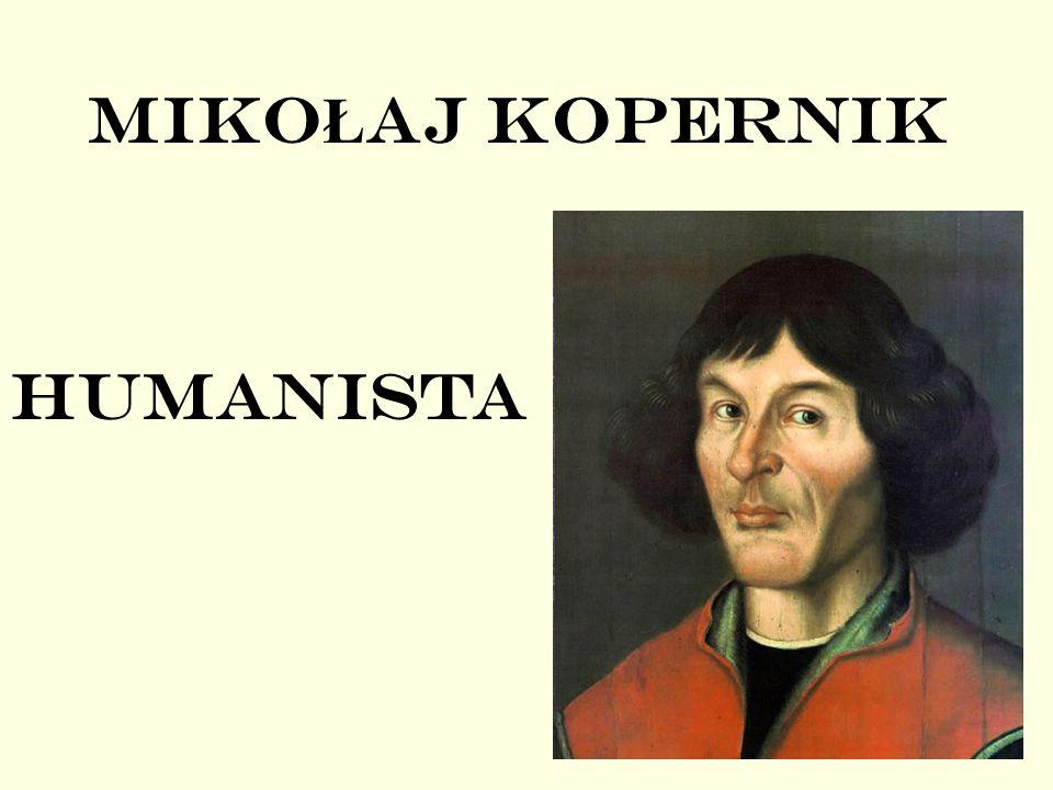 MIKO Ł AJ KOPERNIK HUMANISTA