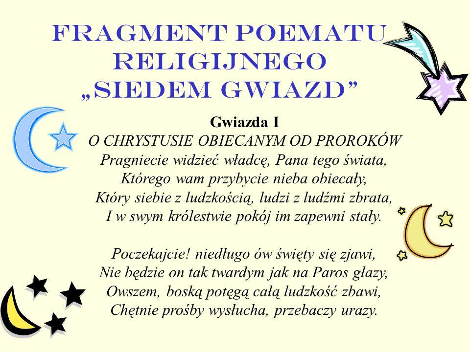 FRAGMENT POEMATU RELIGIJNEGO SIEDEM GWIAZD Gwiazda I O CHRYSTUSIE OBIECANYM OD PROROKÓW Pragniecie widzieć władcę, Pana tego świata, Którego wam przyb