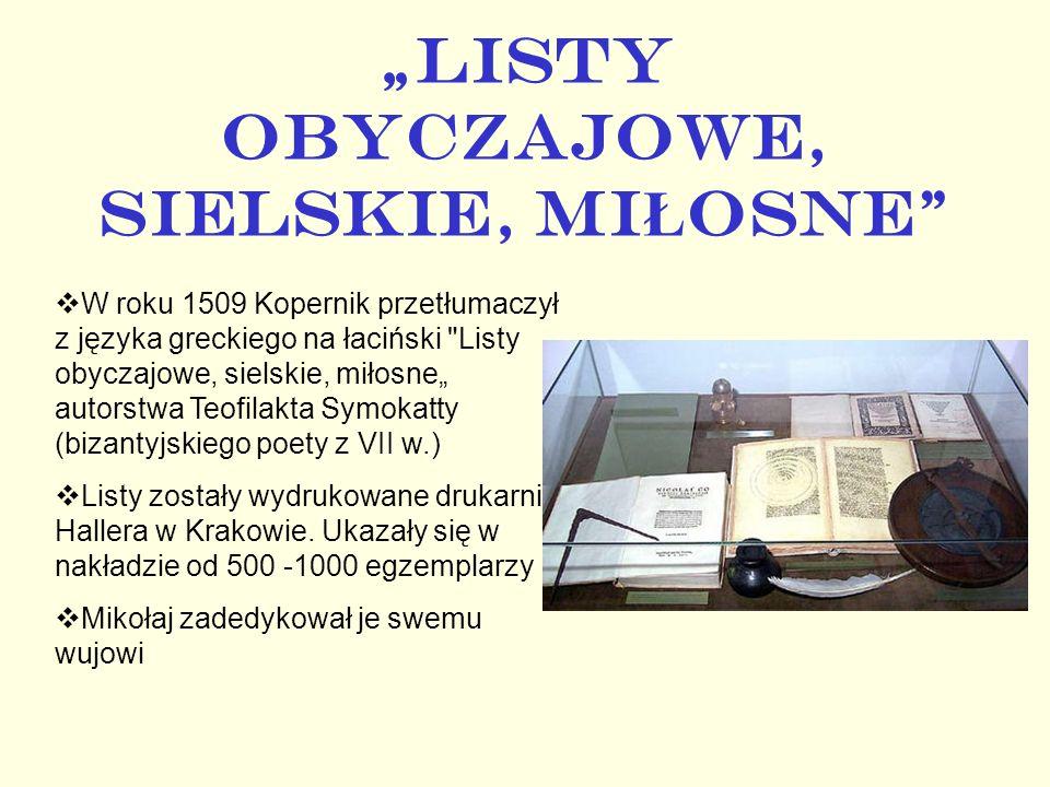 LISTY OBYCZAJOWE, SIELSKIE, MI Ł OSNE W roku 1509 Kopernik przetłumaczył z języka greckiego na łaciński