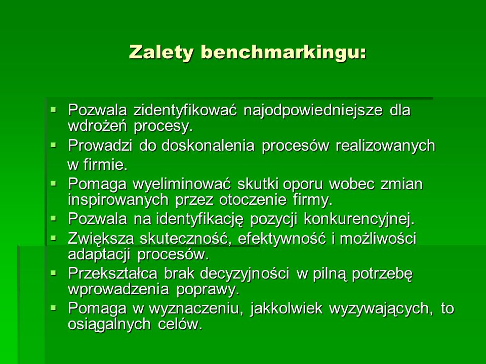 Zalety benchmarkingu: Pozwala zidentyfikować najodpowiedniejsze dla wdrożeń procesy.