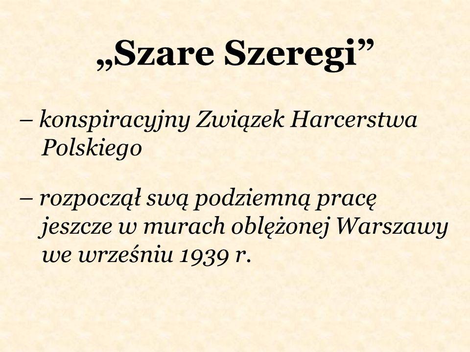 Szare Szeregi – rozpoczął swą podziemną pracę jeszcze w murach oblężonej Warszawy we wrześniu 1939 r. – konspiracyjny Związek Harcerstwa Polskiego