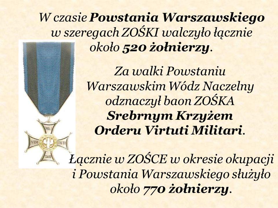 W czasie Powstania Warszawskiego w szeregach ZOŚKI walczyło łącznie około 520 żołnierzy. Za walki Powstaniu Warszawskim Wódz Naczelny odznaczył baon Z