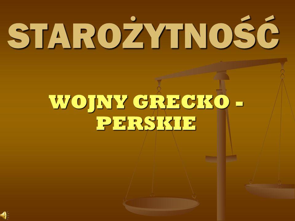 STAROŻYTNOŚĆ WOJNY GRECKO - PERSKIE