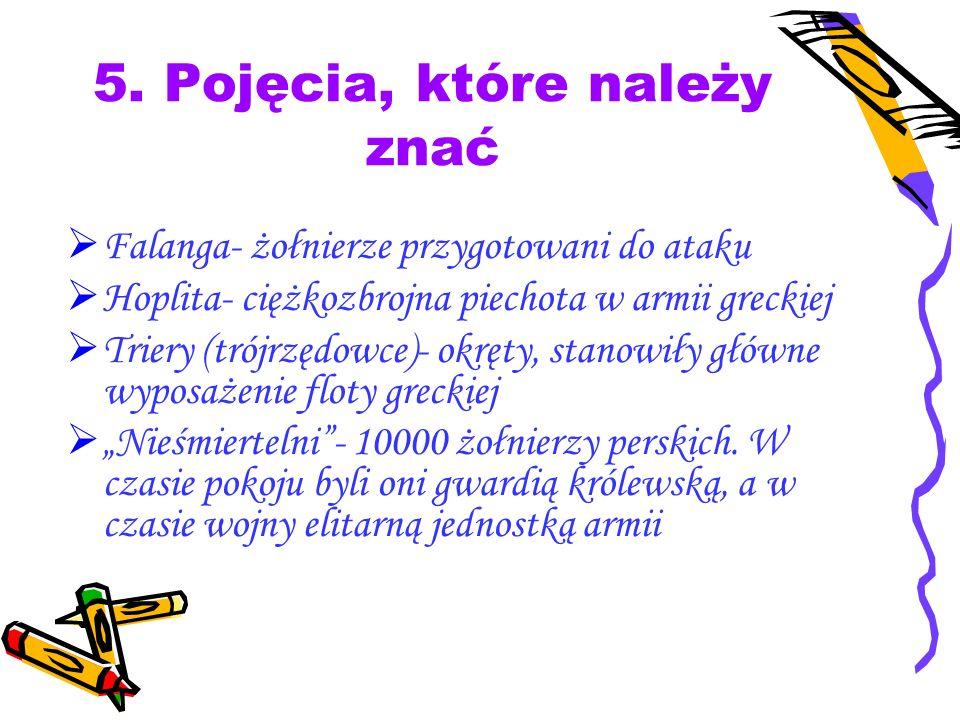 5. Pojęcia, które należy znać Falanga- żołnierze przygotowani do ataku Hoplita- ciężkozbrojna piechota w armii greckiej Triery (trójrzędowce)- okręty,