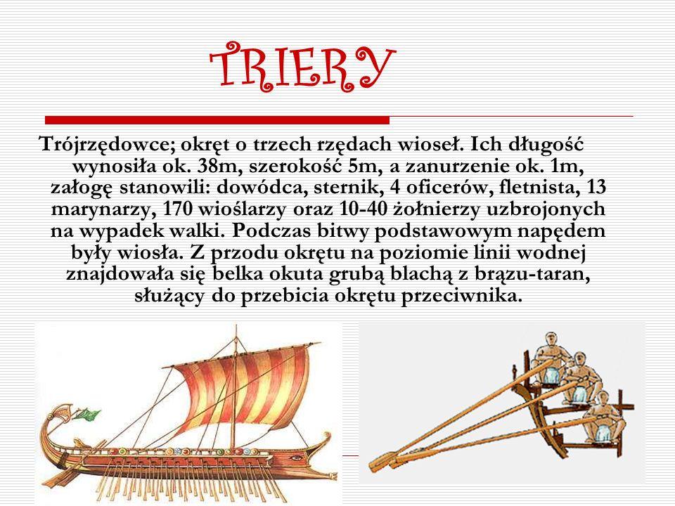 TRIERY Trójrzędowce; okręt o trzech rzędach wioseł.