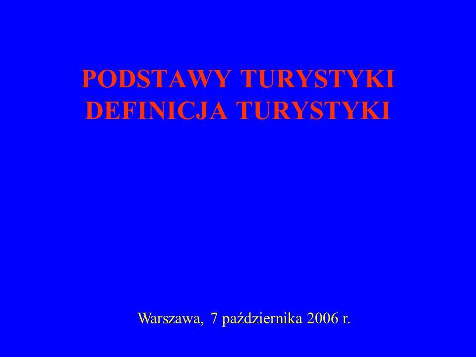 PODSTAWY TURYSTYKI DEFINICJA TURYSTYKI Warszawa, 7 października 2006 r.