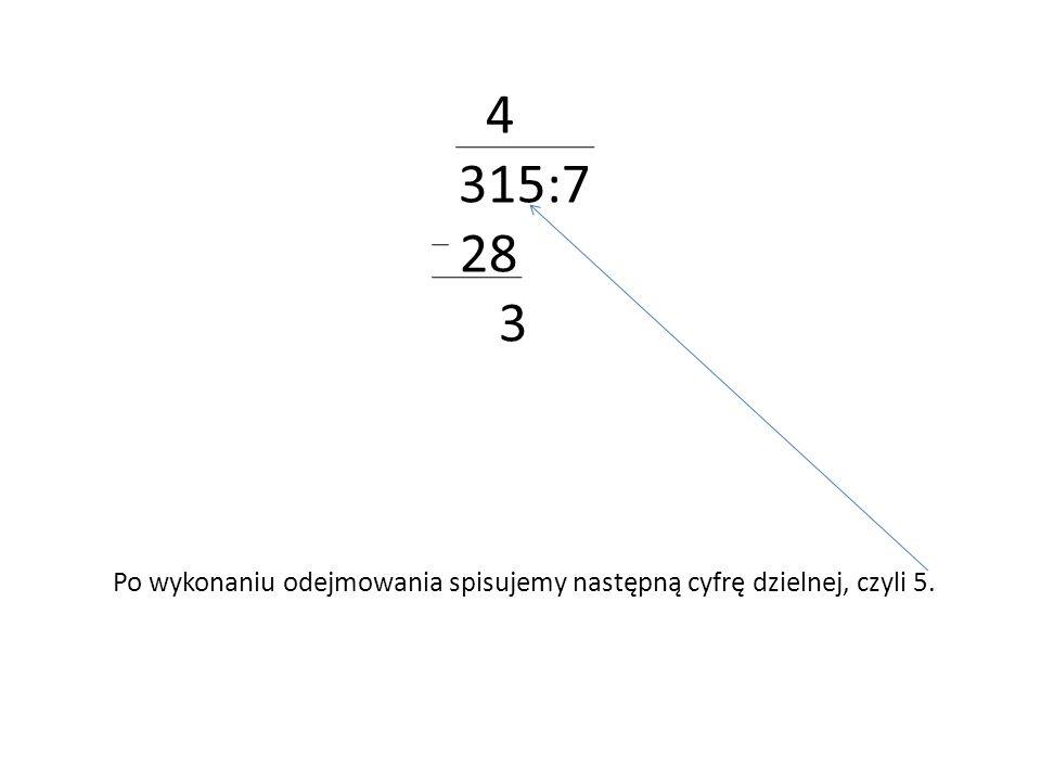 4 315:7 28 3 Po wykonaniu odejmowania spisujemy następną cyfrę dzielnej, czyli 5.