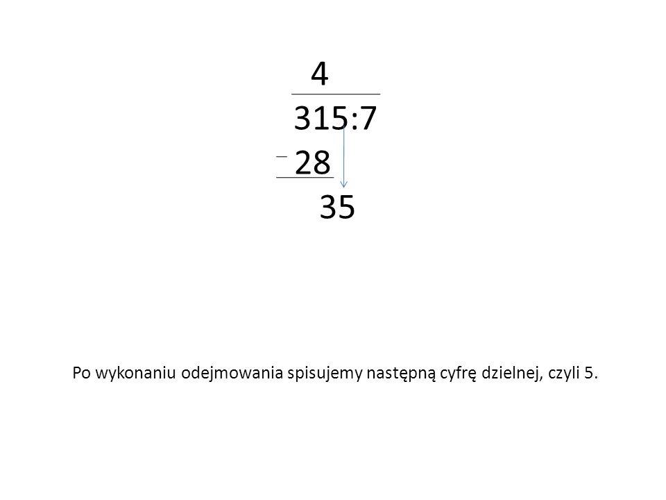 4 315:7 28 35 Po wykonaniu odejmowania spisujemy następną cyfrę dzielnej, czyli 5.