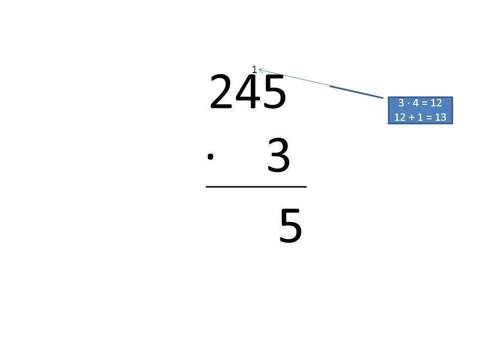 245 · 3 3 · 4 = 12 12 + 1 = 13 5 1