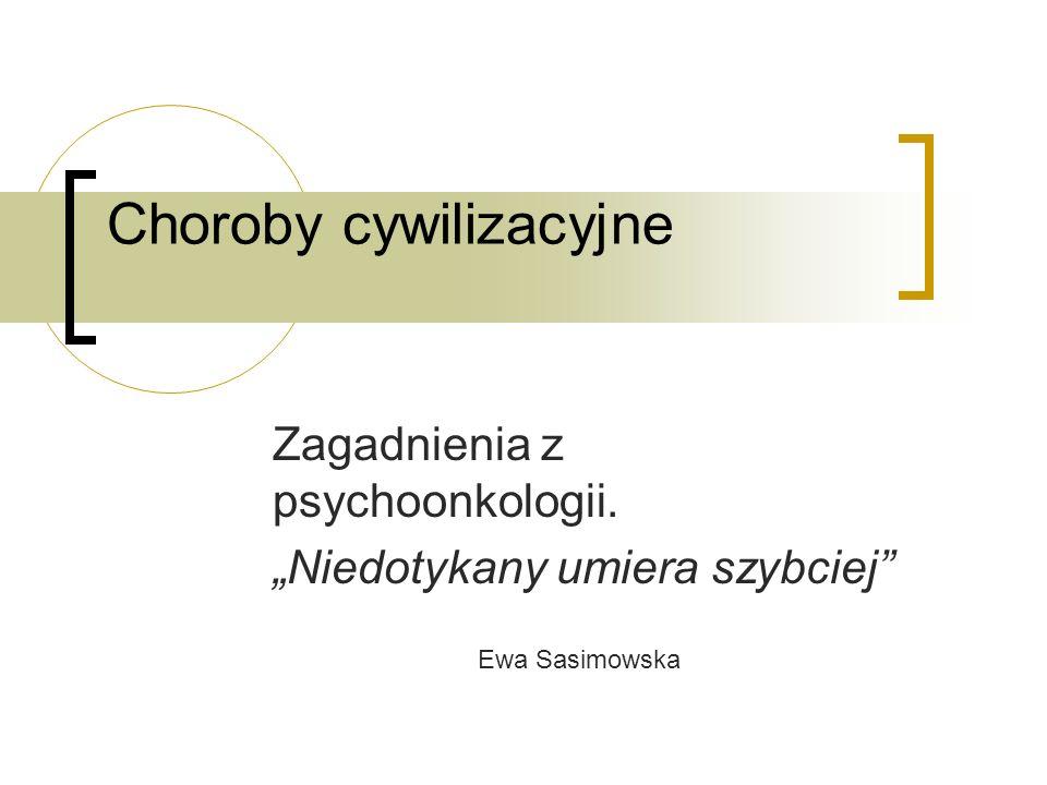 Choroby cywilizacyjne Zagadnienia z psychoonkologii. Niedotykany umiera szybciej Ewa Sasimowska