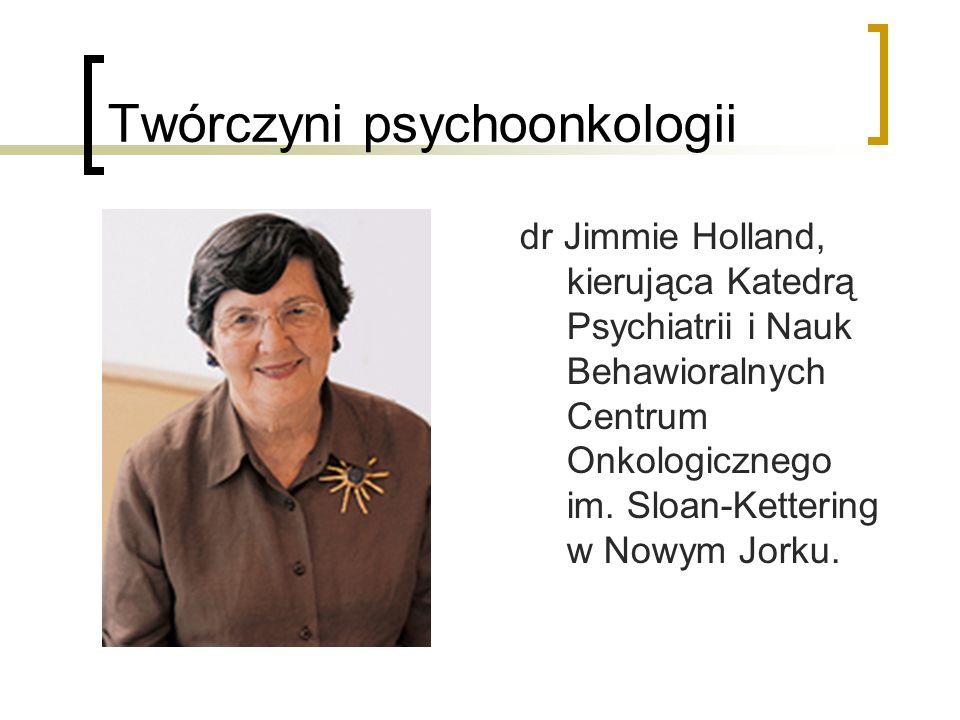 Twórczyni psychoonkologii dr Jimmie Holland, kierująca Katedrą Psychiatrii i Nauk Behawioralnych Centrum Onkologicznego im. Sloan-Kettering w Nowym Jo