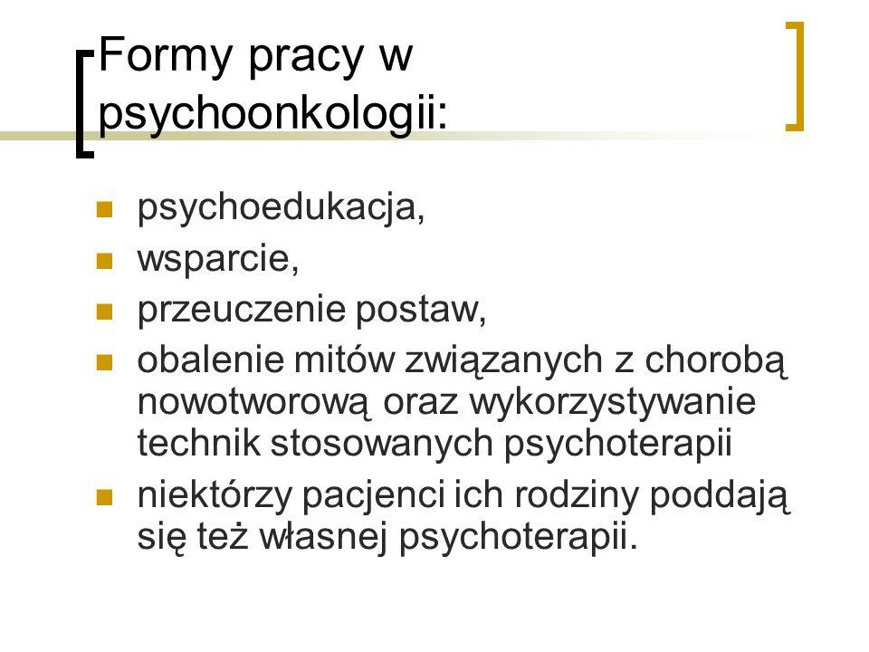 Formy pracy w psychoonkologii: psychoedukacja, wsparcie, przeuczenie postaw, obalenie mitów związanych z chorobą nowotworową oraz wykorzystywanie tech