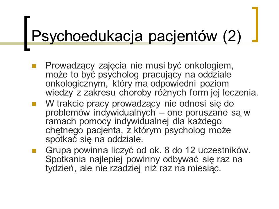 Psychoedukacja pacjentów (2) Prowadzący zajęcia nie musi być onkologiem, może to być psycholog pracujący na oddziale onkologicznym, który ma odpowiedn