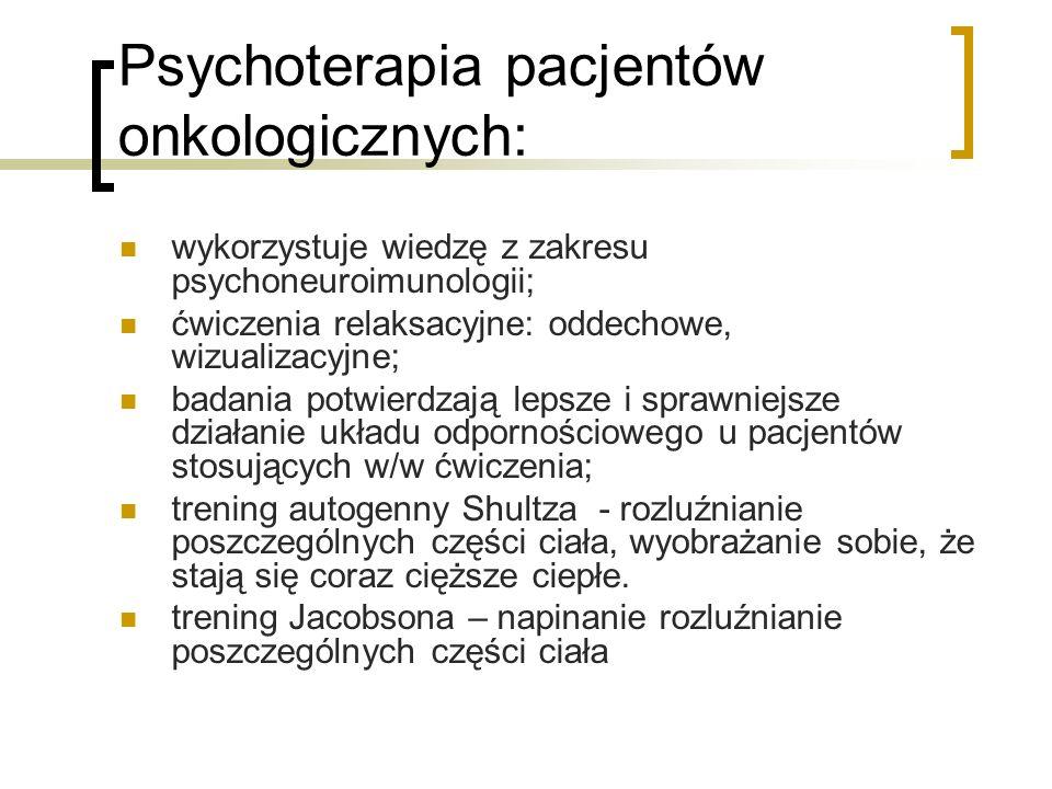 Psychoterapia pacjentów onkologicznych: wykorzystuje wiedzę z zakresu psychoneuroimunologii; ćwiczenia relaksacyjne: oddechowe, wizualizacyjne; badani
