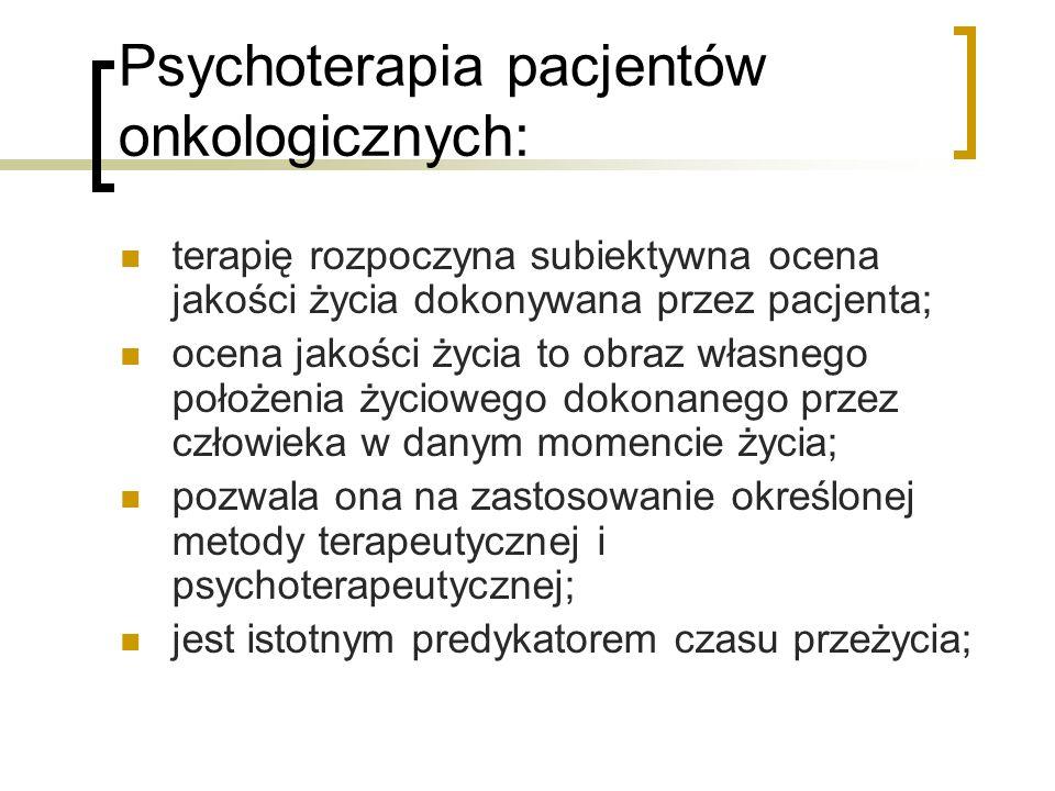 Psychoterapia pacjentów onkologicznych: terapię rozpoczyna subiektywna ocena jakości życia dokonywana przez pacjenta; ocena jakości życia to obraz wła