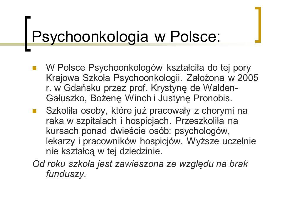 Psychoonkologia w Polsce: W Polsce Psychoonkologów kształciła do tej pory Krajowa Szkoła Psychoonkologii. Założona w 2005 r. w Gdańsku przez prof. Kry