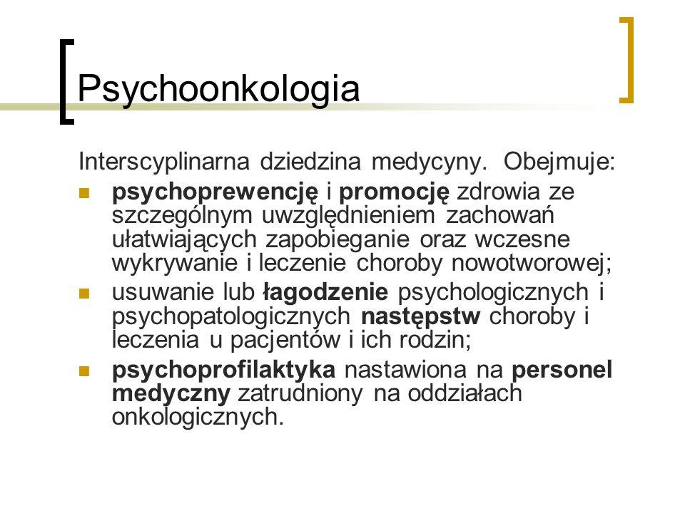 Psychoonkologia Interscyplinarna dziedzina medycyny. Obejmuje: psychoprewencję i promocję zdrowia ze szczególnym uwzględnieniem zachowań ułatwiających
