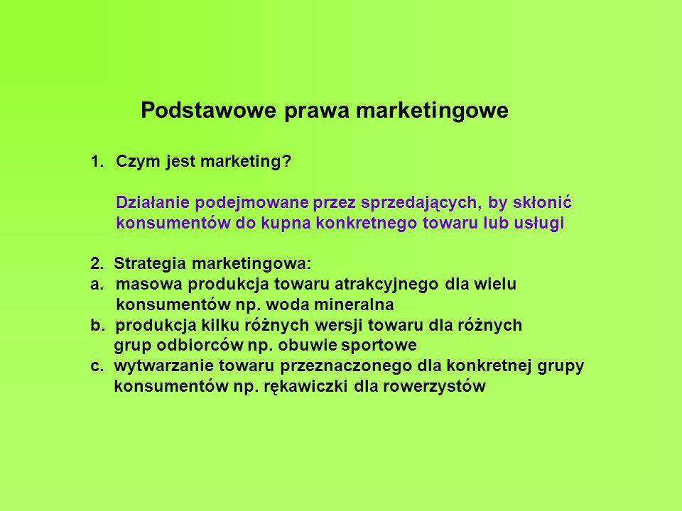 Podstawowe prawa marketingowe 1.Czym jest marketing? Działanie podejmowane przez sprzedających, by skłonić konsumentów do kupna konkretnego towaru lub