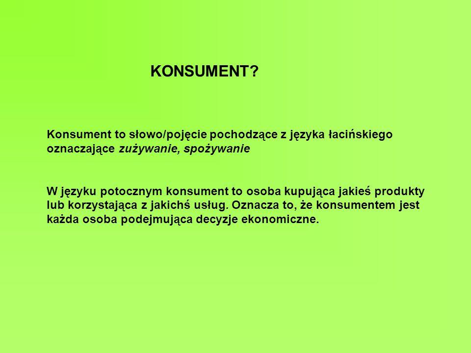 Konsument to słowo/pojęcie pochodzące z języka łacińskiego oznaczające zużywanie, spożywanie W języku potocznym konsument to osoba kupująca jakieś produkty lub korzystająca z jakichś usług.
