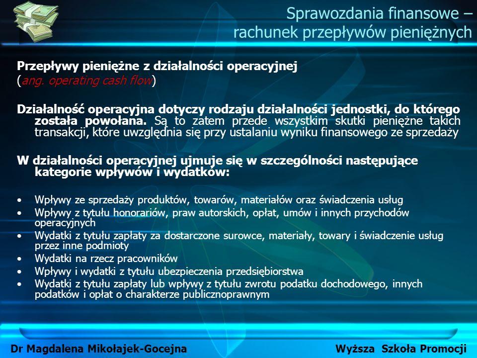 Przepływy pieniężne z działalności operacyjnej (ang. operating cash flow) Działalność operacyjna dotyczy rodzaju działalności jednostki, do którego zo