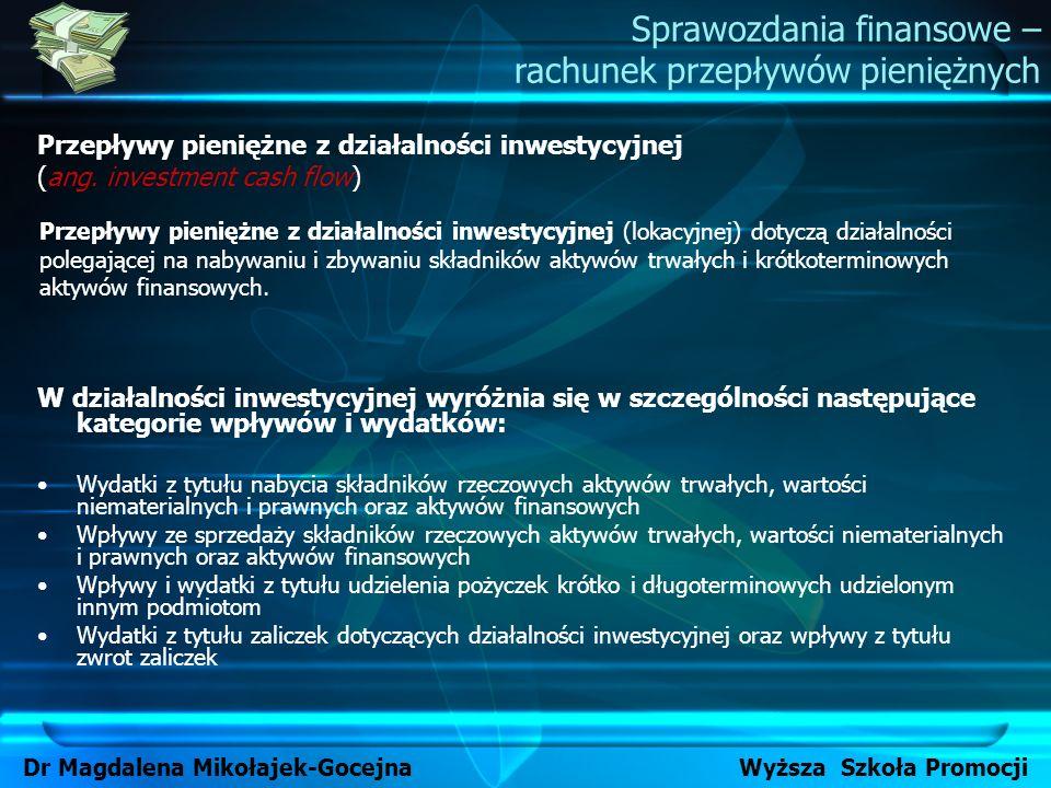 Dr Magdalena Mikołajek-Gocejna Wyższa Szkoła Promocji Sprawozdania finansowe – rachunek przepływów pieniężnych Przepływy pieniężne z działalności inwe