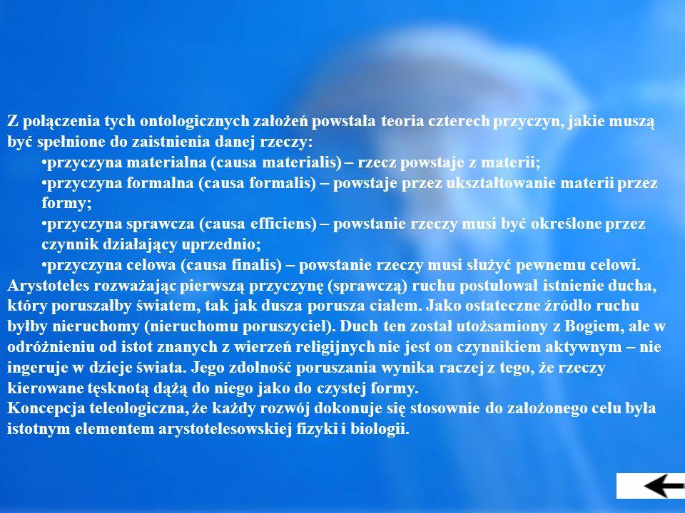Z połączenia tych ontologicznych założeń powstała teoria czterech przyczyn, jakie muszą być spełnione do zaistnienia danej rzeczy: przyczyna materialn