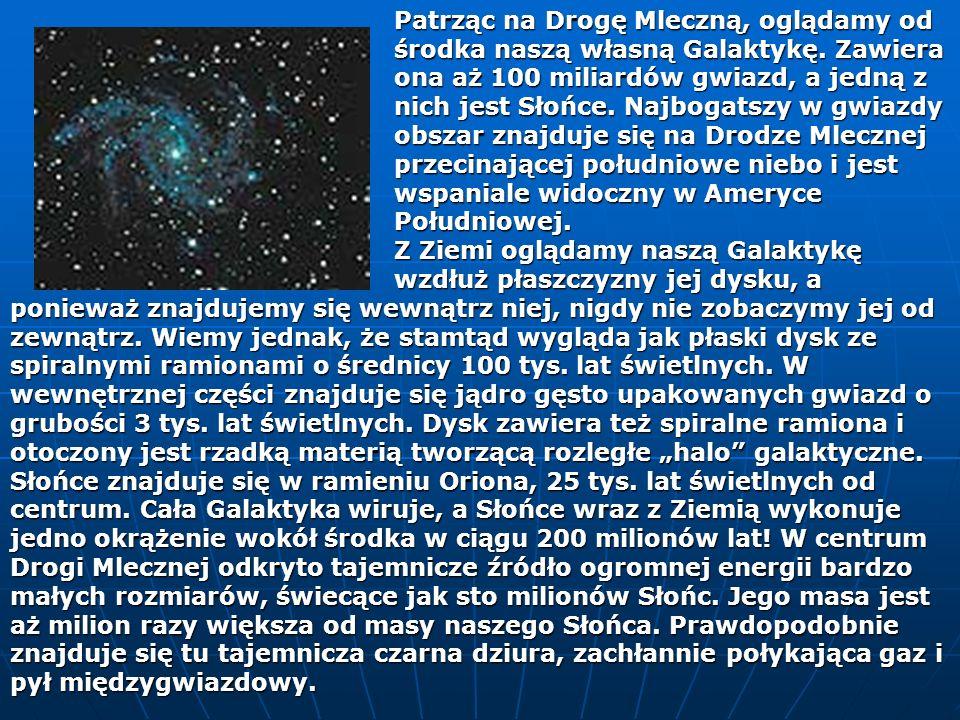 Wewnątrz Galaktyki znajdują się grupy gwiazd, nazywane gromadami gwiazd.