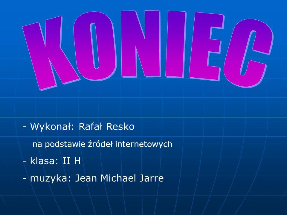 - Wykonał: Rafał Resko na podstawie źródeł internetowych - klasa: II H - muzyka: Jean Michael Jarre