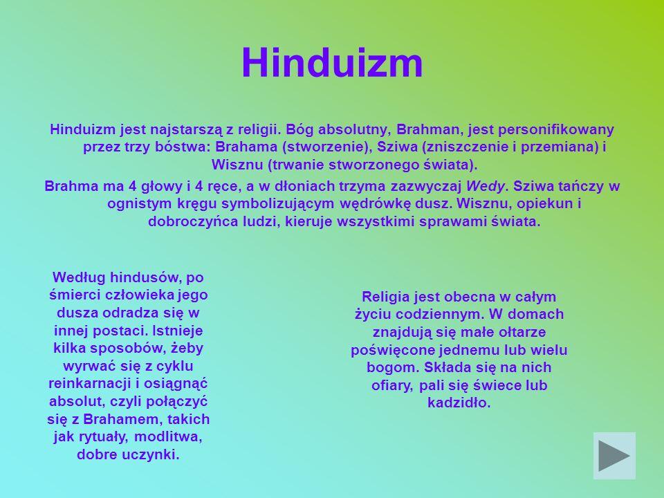 Hinduizm Hinduizm jest najstarszą z religii. Bóg absolutny, Brahman, jest personifikowany przez trzy bóstwa: Brahama (stworzenie), Sziwa (zniszczenie