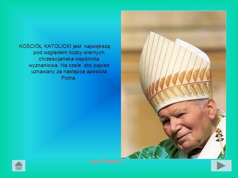 KOŚCIÓŁ KATOLICKI jest największą pod względem liczby wiernych chrześcijańska wspólnota wyznaniowa. Na czele stoi papież uznawany za następcę apostoła
