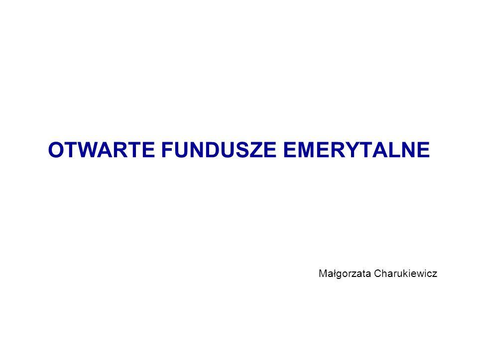 OTWARTE FUNDUSZE EMERYTALNE Małgorzata Charukiewicz