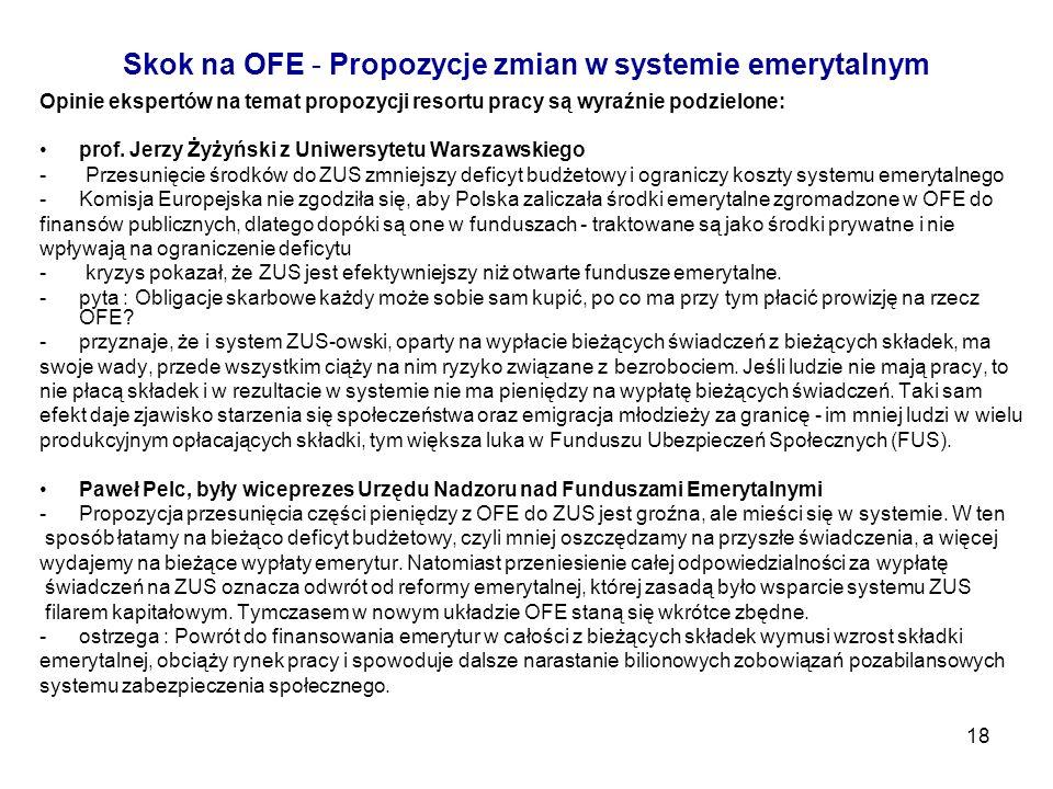 18 Skok na OFE - Propozycje zmian w systemie emerytalnym Opinie ekspertów na temat propozycji resortu pracy są wyraźnie podzielone: prof. Jerzy Żyżyńs
