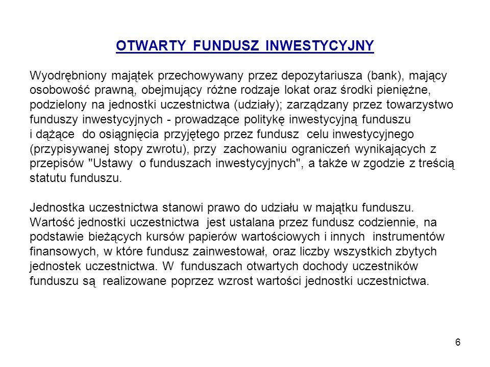 6 OTWARTY FUNDUSZ INWESTYCYJNY Wyodrębniony majątek przechowywany przez depozytariusza (bank), mający osobowość prawną, obejmujący różne rodzaje lokat